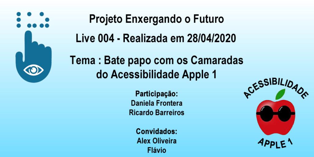 Esta imagem contém o Logo do Projeto enxergando o Futuro, o logo do Projeto Acessibilidade Aplle 1 e os nomes dos participantes Daniela Reis Frontera, Ricardo Barreiros, Alex Oliveira e Flávio